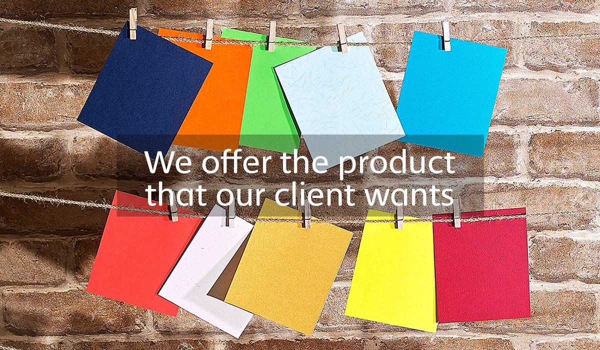 We offer the product that our client wants
